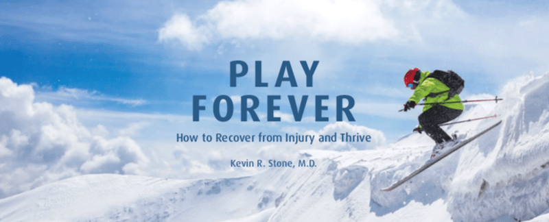 Play Forever: How to Recover from Injury & Thrive by Kevin R. Stone, MD